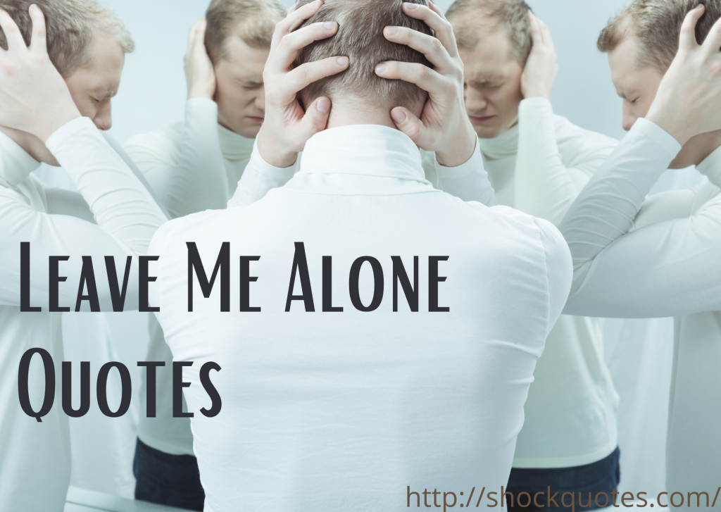 Leave Me Alone Quotes