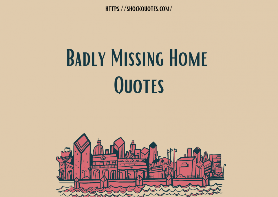 Badly Missing Home Quotes