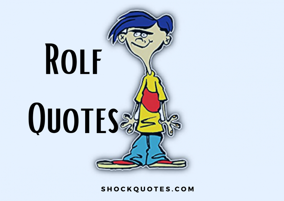 Rolf Quotes