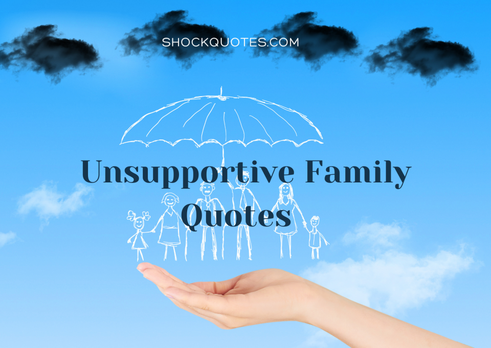 Unsupportive Family Quotes