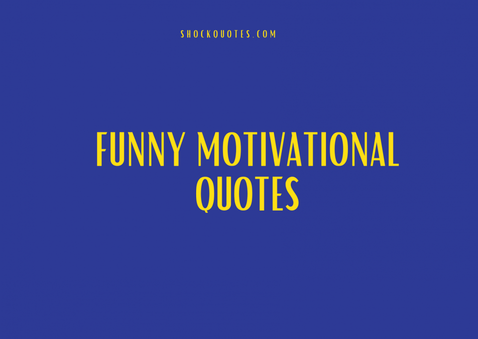 Funny Motivational Quotes